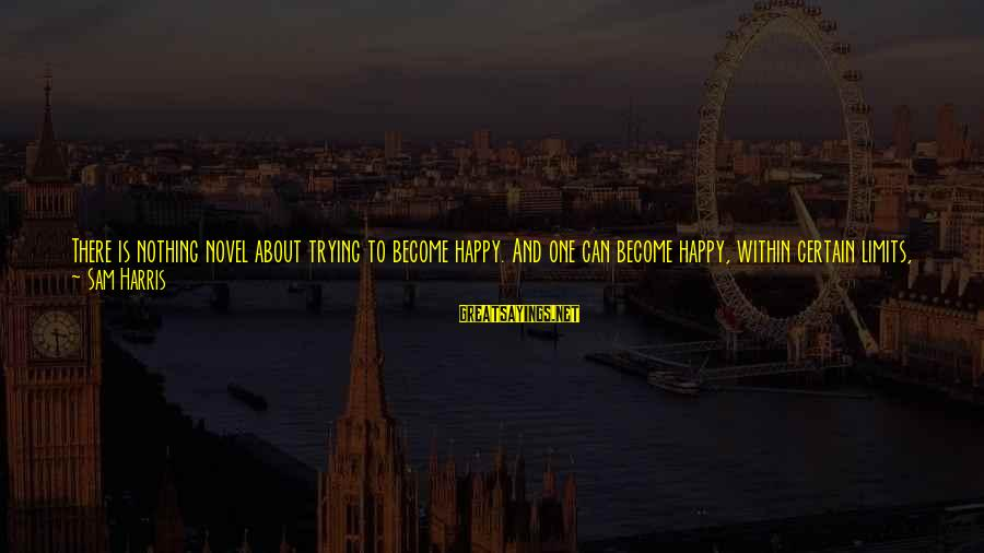 Not Being Perfect Love Sayings By Sam Harris: There is nothing novel about trying to become happy. And one can become happy, within