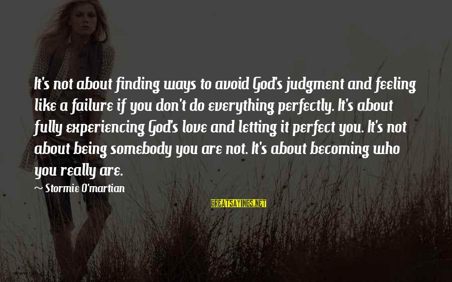 Not Being Perfect Love Sayings By Stormie O'martian: It's not about finding ways to avoid God's judgment and feeling like a failure if
