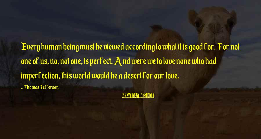 Not Being Perfect Love Sayings By Thomas Jefferson: Every human being must be viewed according to what it is good for. For not