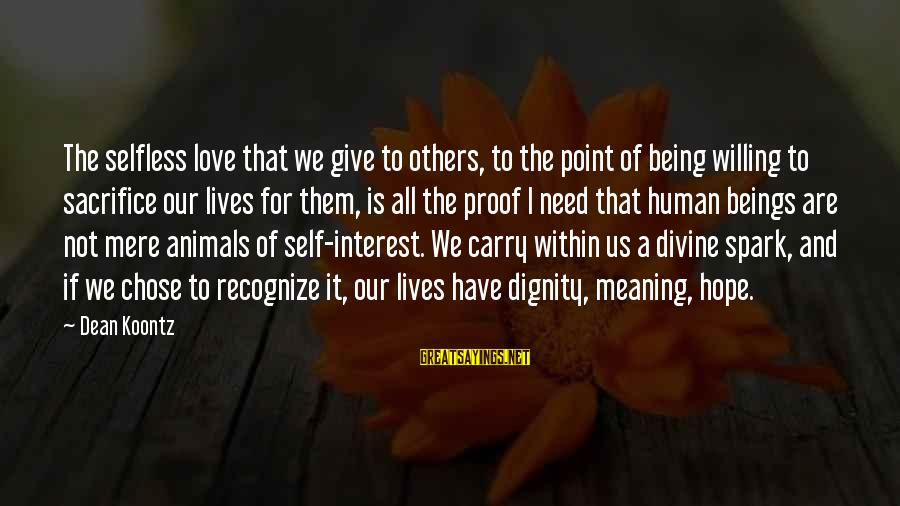 Not Being Selfless Sayings By Dean Koontz: The selfless love that we give to others, to the point of being willing to