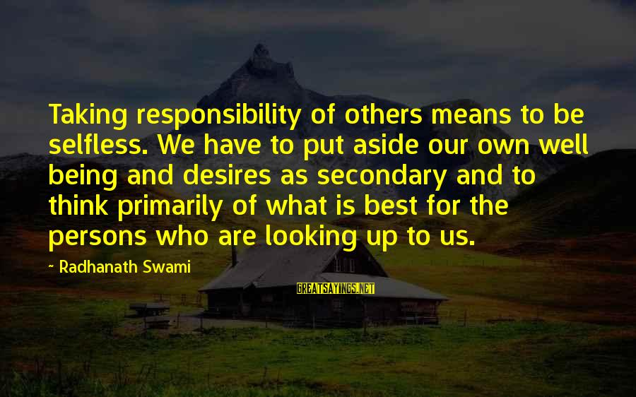 Not Being Selfless Sayings By Radhanath Swami: Taking responsibility of others means to be selfless. We have to put aside our own