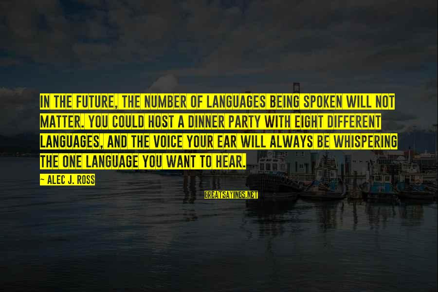 Not Being With The One You Want Sayings By Alec J. Ross: In the future, the number of languages being spoken will not matter. You could host