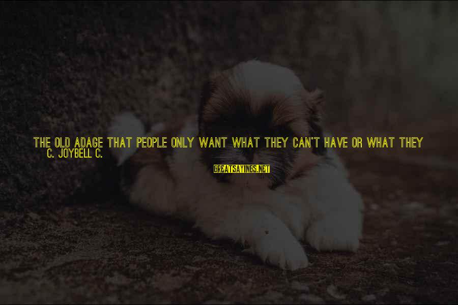 Not Being With The One You Want Sayings By C. JoyBell C.: The old adage that people only want what they can't have or what they can't
