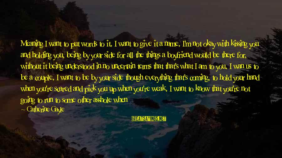 Not Being With The One You Want Sayings By Catherine Gayle: Meaning I want to put words to it. I want to give it a name.