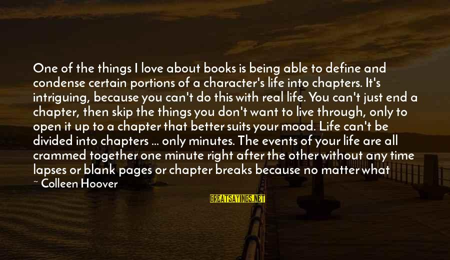 Not Being With The One You Want Sayings By Colleen Hoover: One of the things I love about books is being able to define and condense