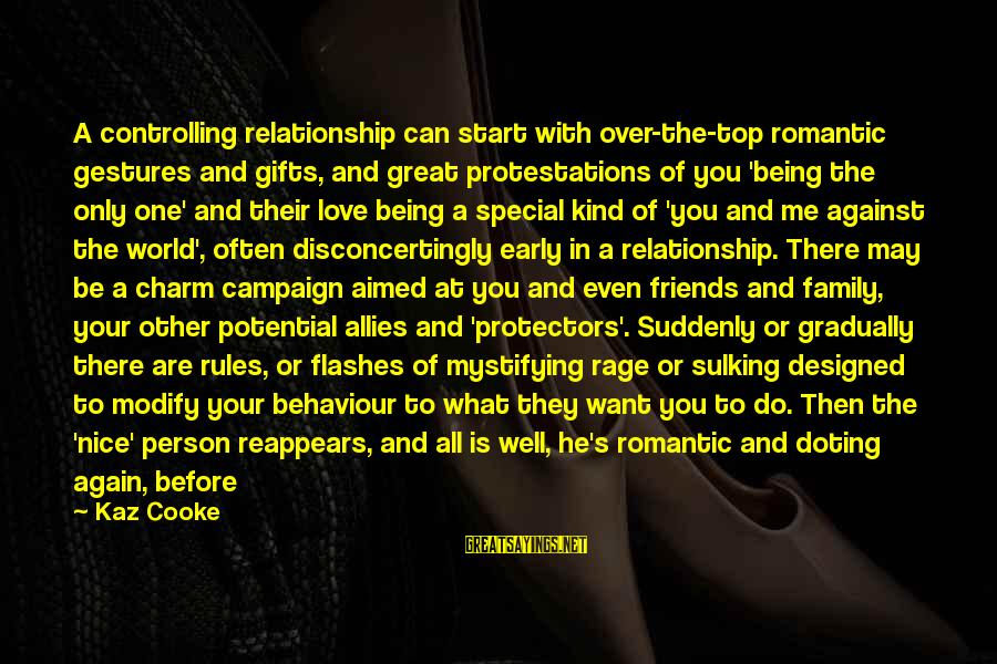 Not Being With The One You Want Sayings By Kaz Cooke: A controlling relationship can start with over-the-top romantic gestures and gifts, and great protestations of