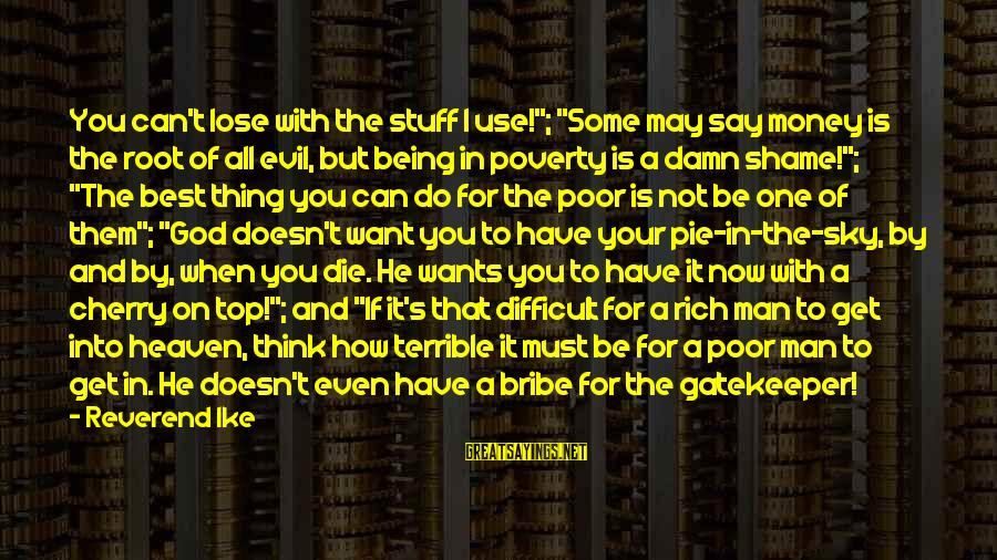 """Not Being With The One You Want Sayings By Reverend Ike: You can't lose with the stuff I use!""""; """"Some may say money is the root"""
