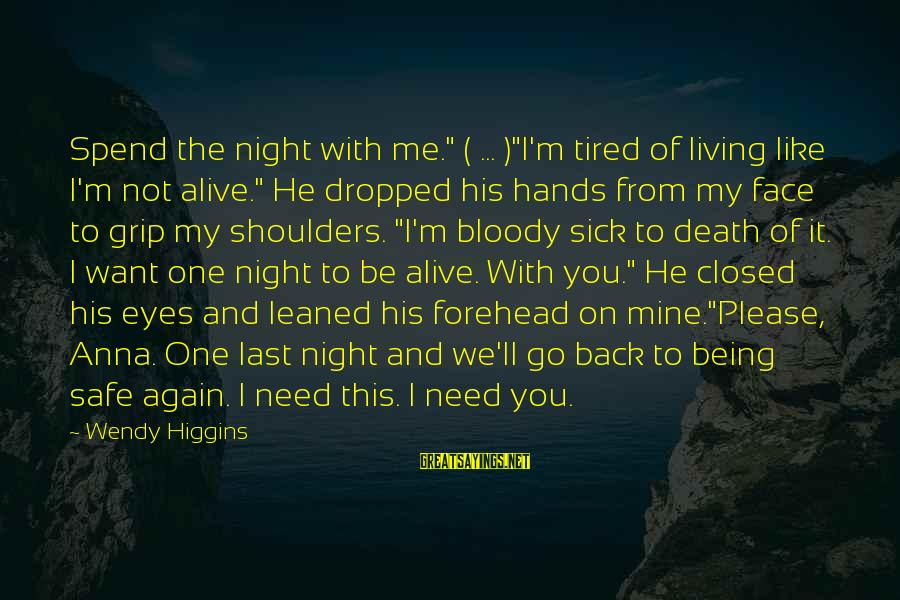 """Not Being With The One You Want Sayings By Wendy Higgins: Spend the night with me."""" ( ... )""""I'm tired of living like I'm not alive."""""""