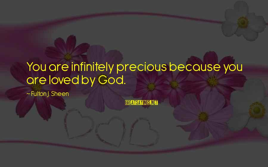 Not Bottling Things Up Sayings By Fulton J. Sheen: You are infinitely precious because you are loved by God.