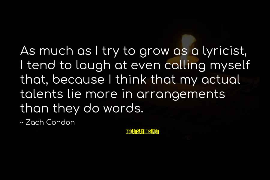 Not Chasing Someone Anymore Sayings By Zach Condon: As much as I try to grow as a lyricist, I tend to laugh at