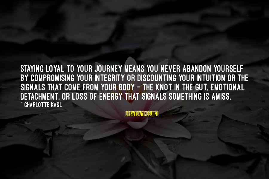 Not Compromising Yourself Sayings By Charlotte Kasl: Staying loyal to your journey means you never abandon yourself by compromising your integrity or