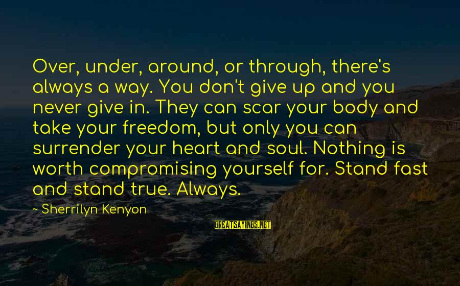 Not Compromising Yourself Sayings By Sherrilyn Kenyon: Over, under, around, or through, there's always a way. You don't give up and you