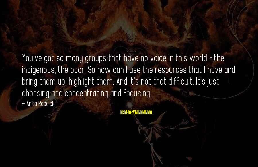 Not Concentrating Sayings By Anita Roddick: You've got so many groups that have no voice in this world - the indigenous,