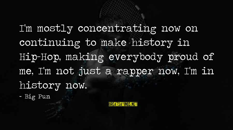 Not Concentrating Sayings By Big Pun: I'm mostly concentrating now on continuing to make history in Hip-Hop, making everybody proud of