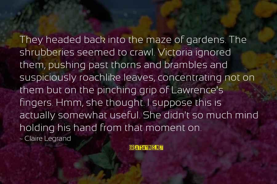 Not Concentrating Sayings By Claire Legrand: They headed back into the maze of gardens. The shrubberies seemed to crawl. Victoria ignored