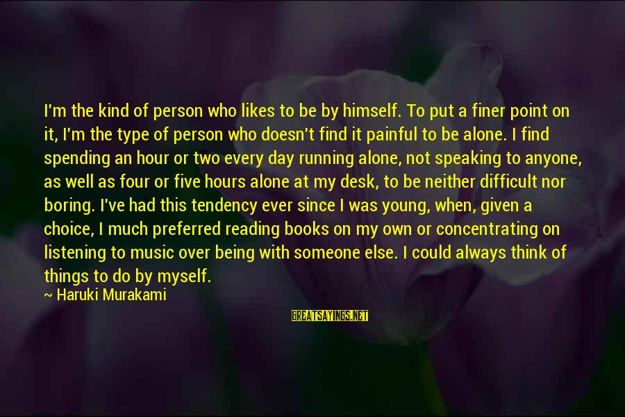 Not Concentrating Sayings By Haruki Murakami: I'm the kind of person who likes to be by himself. To put a finer
