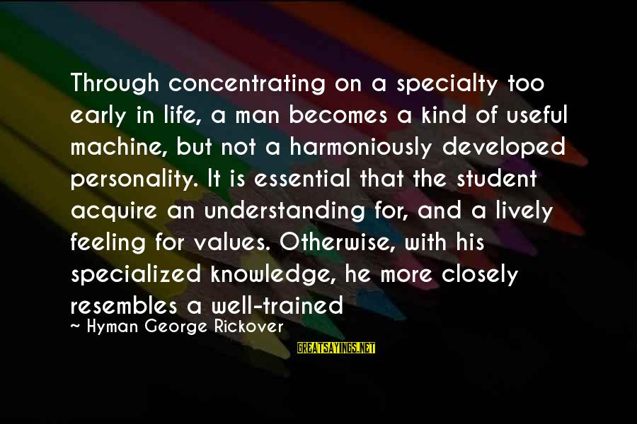 Not Concentrating Sayings By Hyman George Rickover: Through concentrating on a specialty too early in life, a man becomes a kind of