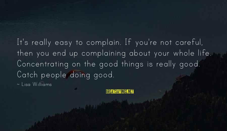 Not Concentrating Sayings By Lisa Williams: It's really easy to complain. If you're not careful, then you end up complaining about