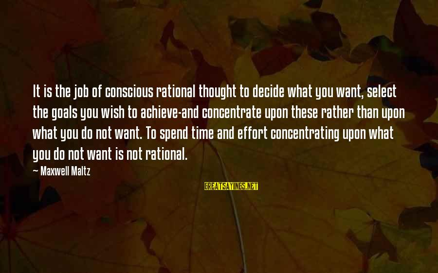 Not Concentrating Sayings By Maxwell Maltz: It is the job of conscious rational thought to decide what you want, select the