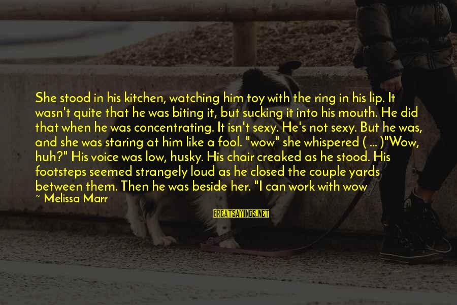 Not Concentrating Sayings By Melissa Marr: She stood in his kitchen, watching him toy with the ring in his lip. It