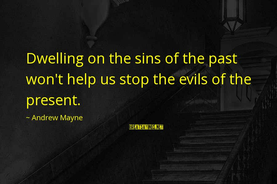 Not Dwelling On The Past Sayings By Andrew Mayne: Dwelling on the sins of the past won't help us stop the evils of the