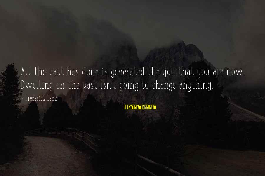 Not Dwelling On The Past Sayings By Frederick Lenz: All the past has done is generated the you that you are now. Dwelling on