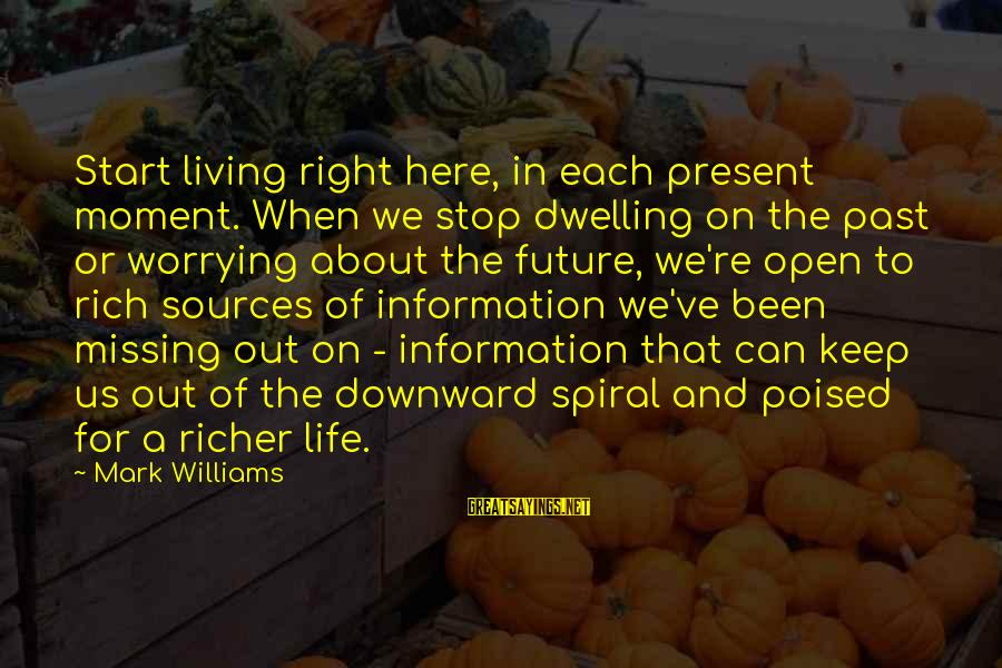 Not Dwelling On The Past Sayings By Mark Williams: Start living right here, in each present moment. When we stop dwelling on the past