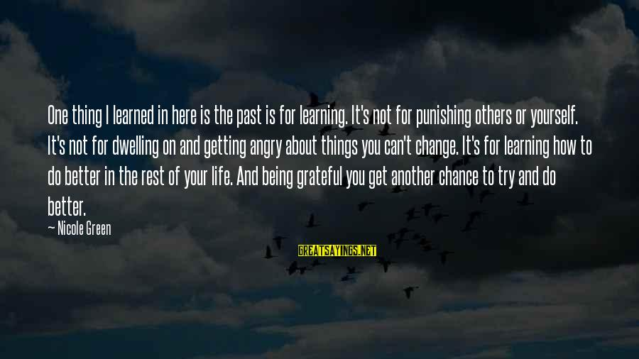 Not Dwelling On The Past Sayings By Nicole Green: One thing I learned in here is the past is for learning. It's not for