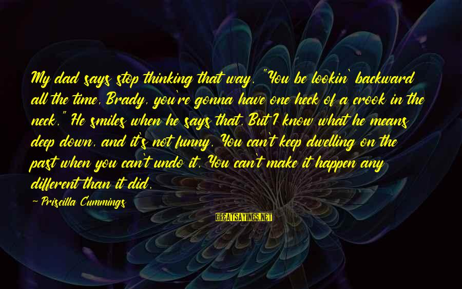 """Not Dwelling On The Past Sayings By Priscilla Cummings: My dad says stop thinking that way. """"You be lookin' backward all the time, Brady,"""