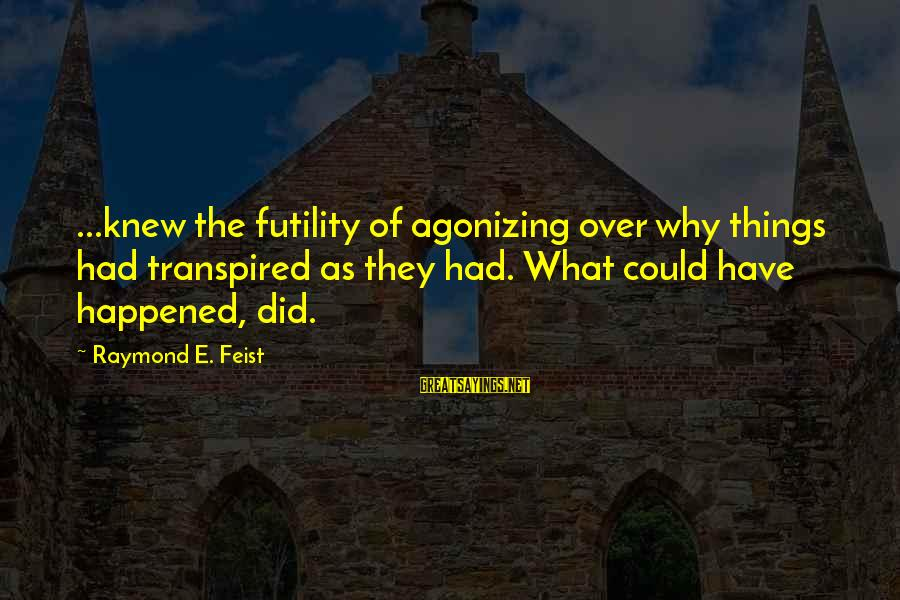 Not Dwelling On The Past Sayings By Raymond E. Feist: ...knew the futility of agonizing over why things had transpired as they had. What could
