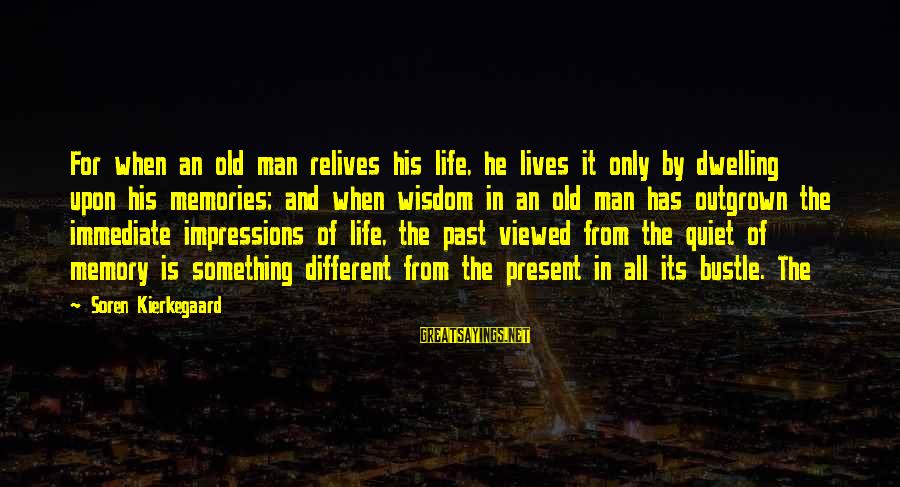 Not Dwelling On The Past Sayings By Soren Kierkegaard: For when an old man relives his life, he lives it only by dwelling upon