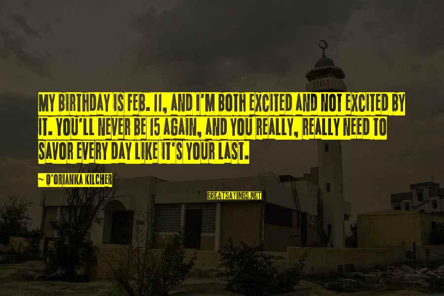 Not Excited For Birthday Sayings By Q'orianka Kilcher: My birthday is Feb. 11, and I'm both excited and not excited by it. You'll