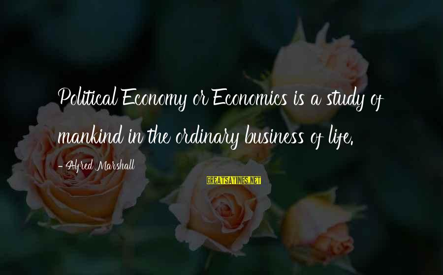 Not Feeling Important To Your Boyfriend Sayings By Alfred Marshall: Political Economy or Economics is a study of mankind in the ordinary business of life.