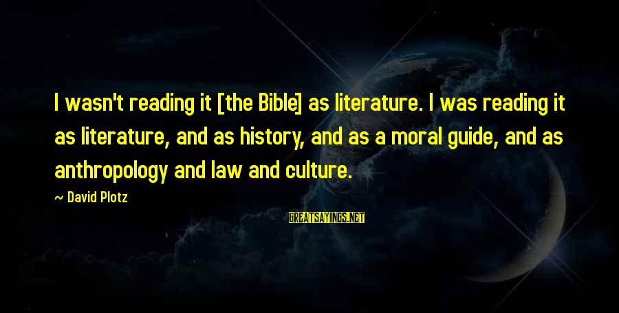 Not Feeling Important To Your Boyfriend Sayings By David Plotz: I wasn't reading it [the Bible] as literature. I was reading it as literature, and