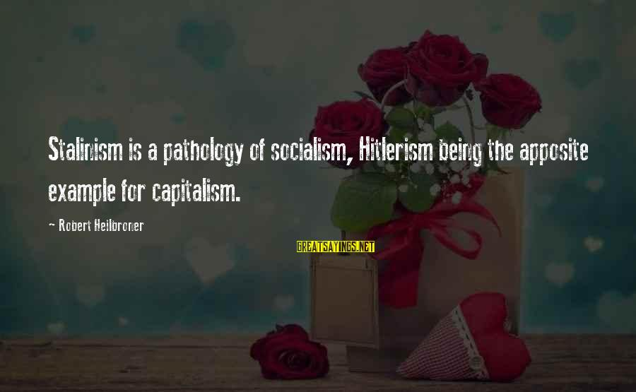 Not Getting What You Want Tumblr Sayings By Robert Heilbroner: Stalinism is a pathology of socialism, Hitlerism being the apposite example for capitalism.