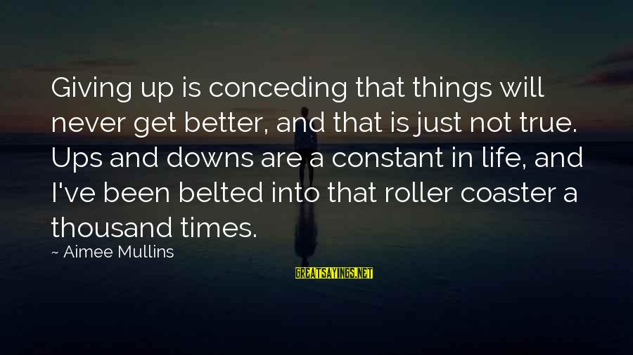 Not Giving Up In Life Sayings By Aimee Mullins: Giving up is conceding that things will never get better, and that is just not