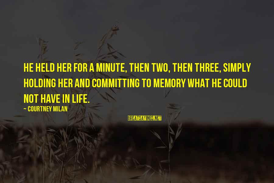 Not Giving Up In Life Sayings By Courtney Milan: He held her for a minute, then two, then three, simply holding her and committing