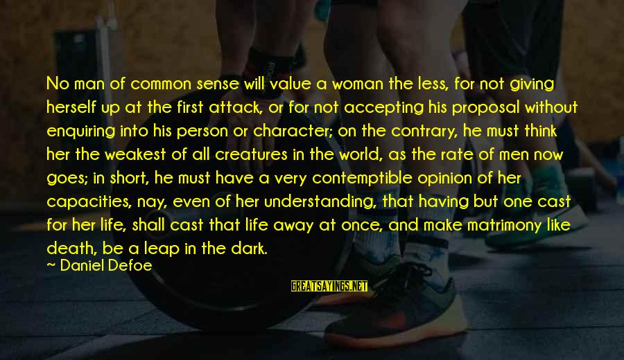Not Giving Up In Life Sayings By Daniel Defoe: No man of common sense will value a woman the less, for not giving herself