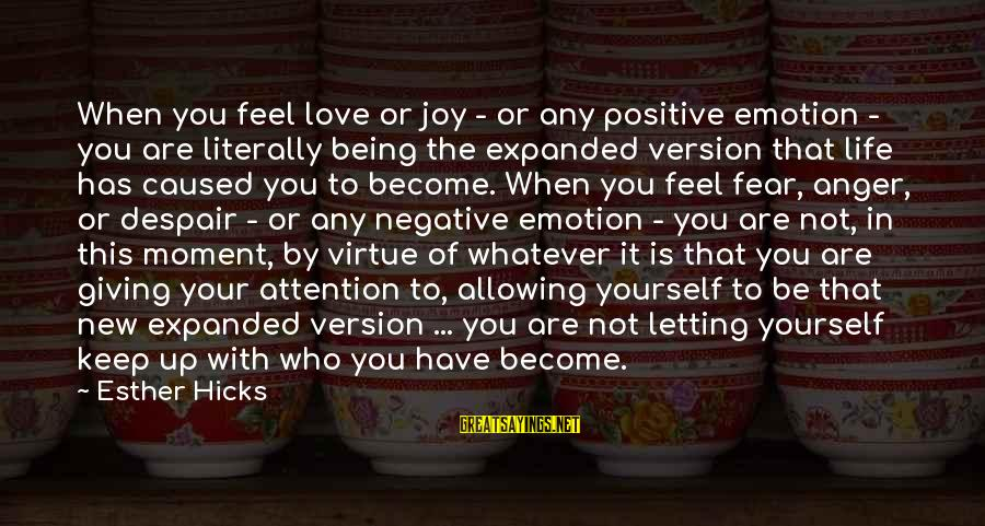 Not Giving Up In Life Sayings By Esther Hicks: When you feel love or joy - or any positive emotion - you are literally