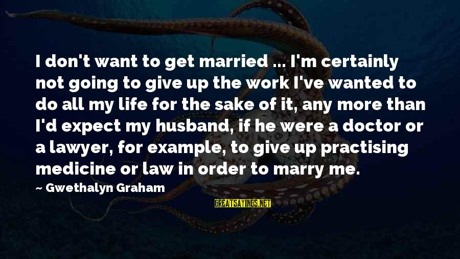 Not Giving Up In Life Sayings By Gwethalyn Graham: I don't want to get married ... I'm certainly not going to give up the