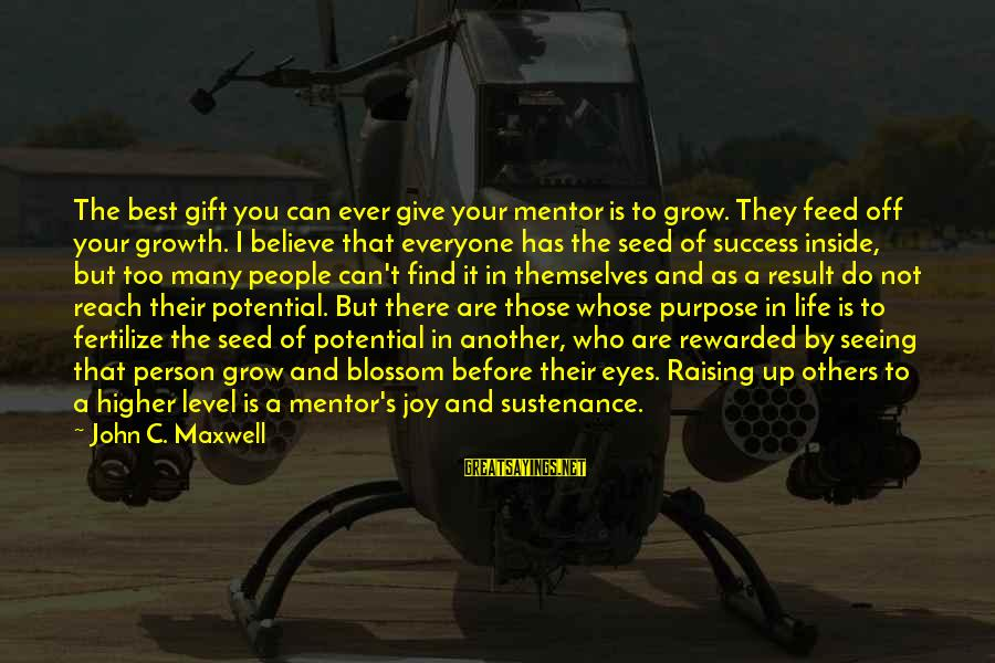 Not Giving Up In Life Sayings By John C. Maxwell: The best gift you can ever give your mentor is to grow. They feed off