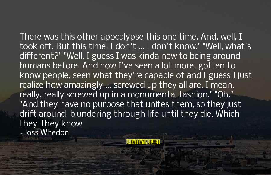 Not Giving Up In Life Sayings By Joss Whedon: There was this other apocalypse this one time. And, well, I took off. But this