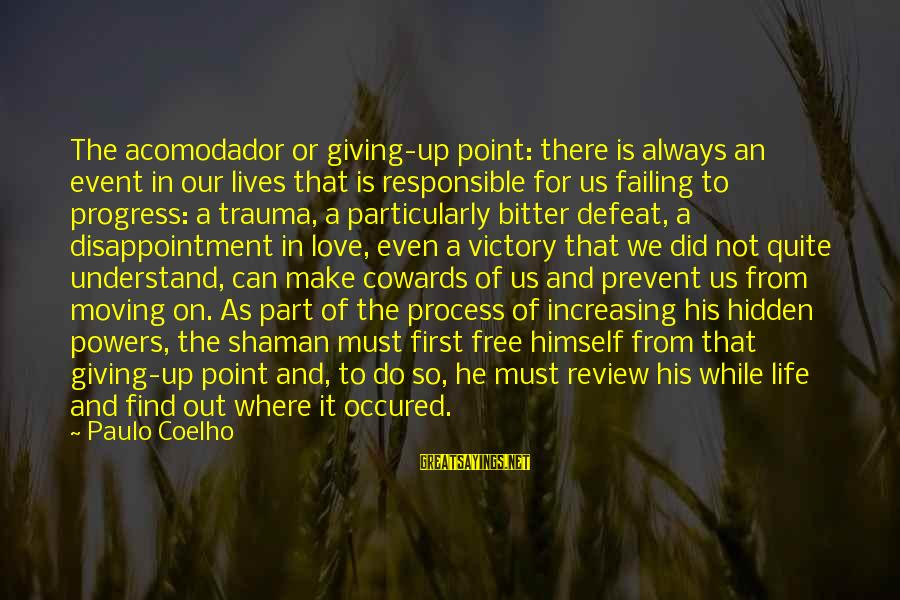 Not Giving Up In Life Sayings By Paulo Coelho: The acomodador or giving-up point: there is always an event in our lives that is
