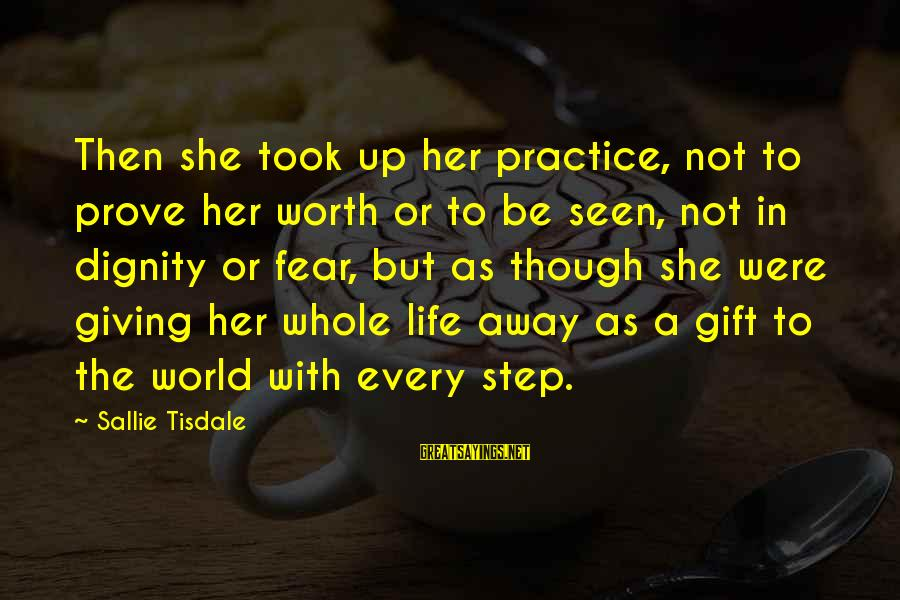 Not Giving Up In Life Sayings By Sallie Tisdale: Then she took up her practice, not to prove her worth or to be seen,