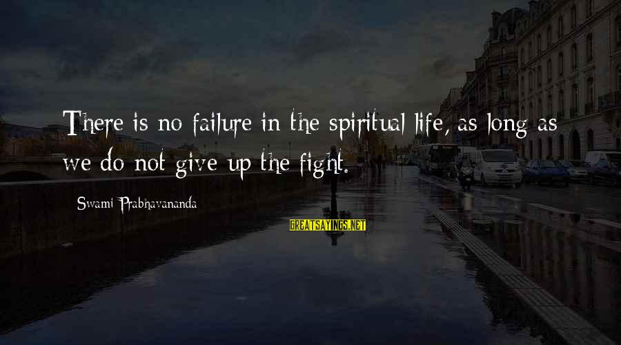 Not Giving Up In Life Sayings By Swami Prabhavananda: There is no failure in the spiritual life, as long as we do not give