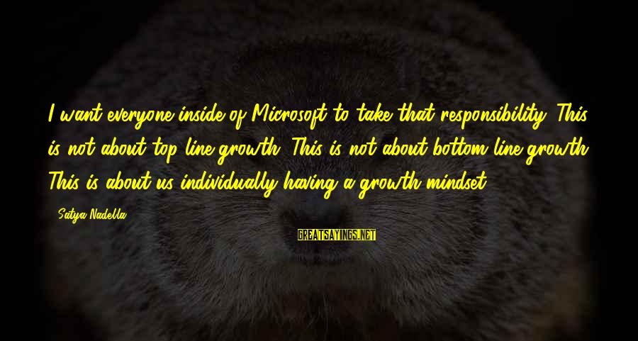 Not Giving Up When Life Gets Hard Sayings By Satya Nadella: I want everyone inside of Microsoft to take that responsibility. This is not about top-line