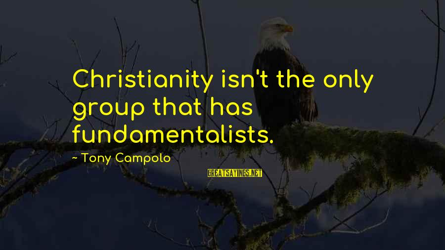 Not Giving Up When Life Gets Hard Sayings By Tony Campolo: Christianity isn't the only group that has fundamentalists.
