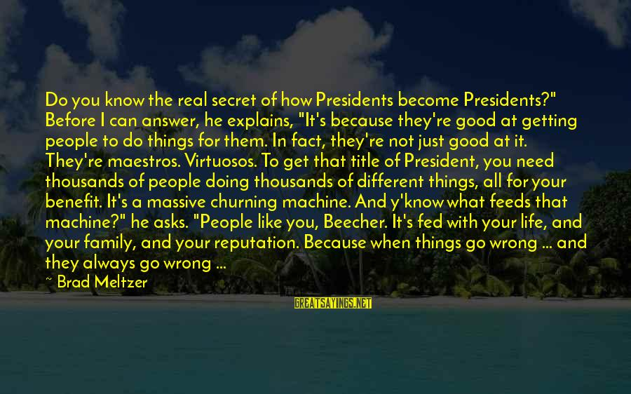 """Not Good Family Sayings By Brad Meltzer: Do you know the real secret of how Presidents become Presidents?"""" Before I can answer,"""