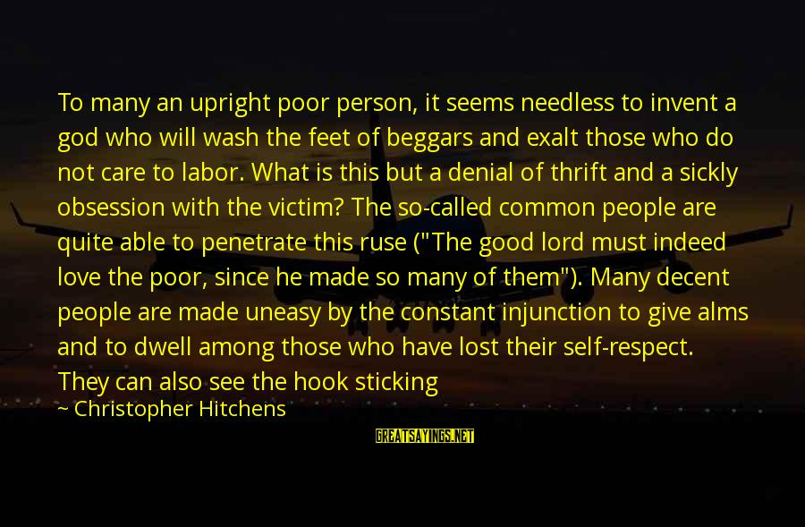 Not Good Family Sayings By Christopher Hitchens: To many an upright poor person, it seems needless to invent a god who will