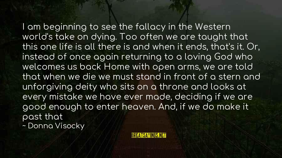 Not Good Family Sayings By Donna Visocky: I am beginning to see the fallacy in the Western world's take on dying. Too